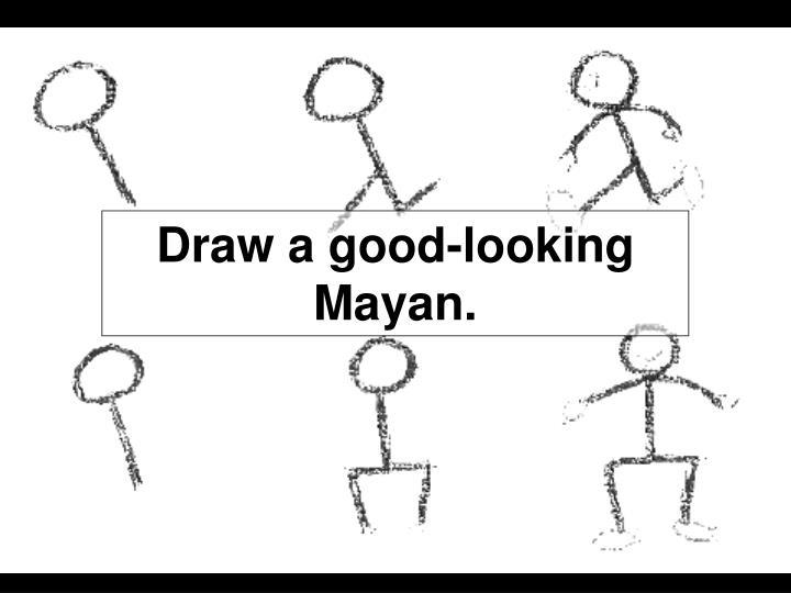 Draw a good-looking Mayan.