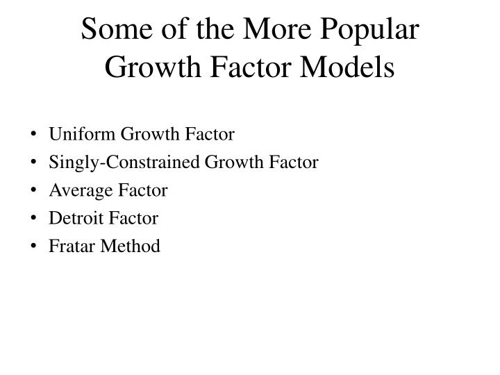 Some of the More Popular Growth Factor Models