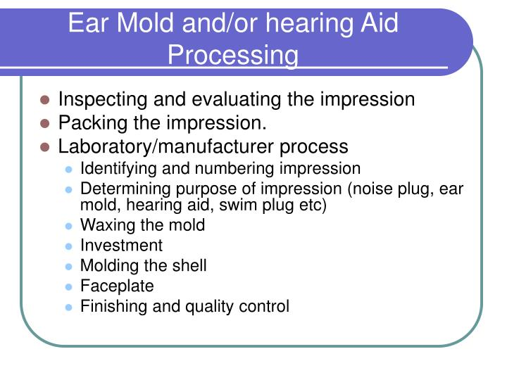 Ear Mold and/or hearing Aid Processing