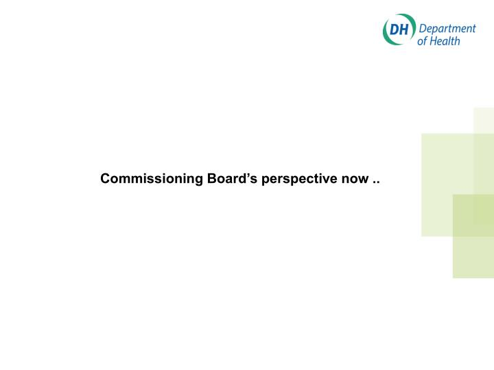 Commissioning Board's perspective now ..