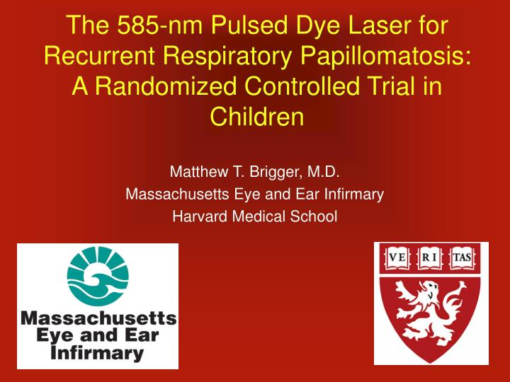 The 585-nm Pulsed Dye Laser for Recurrent Respiratory Papillomatosis:  A Randomized Controlled Trial in Children