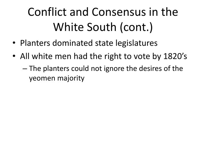 Conflict and Consensus in the White South (cont.)