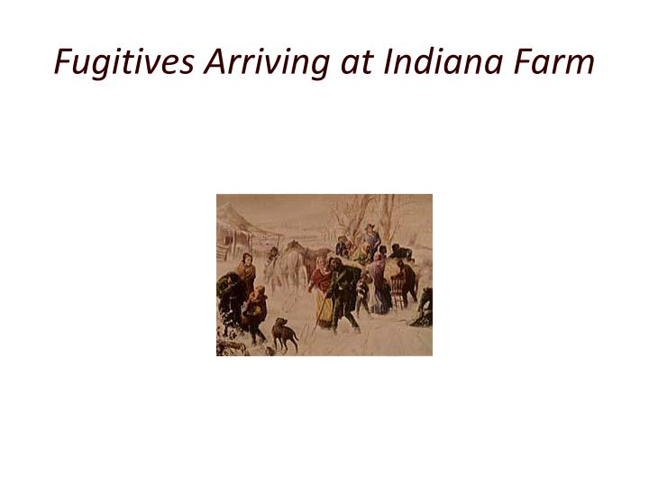 Fugitives Arriving at Indiana Farm