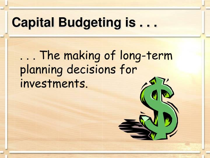 Capital Budgeting is . . .