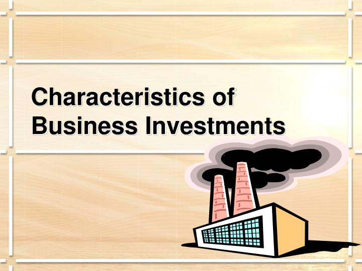 Characteristics of   Business Investments