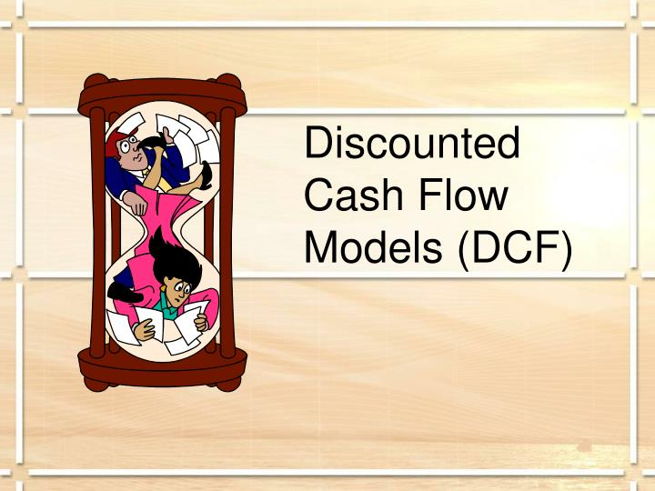 Discounted Cash Flow Models (DCF)