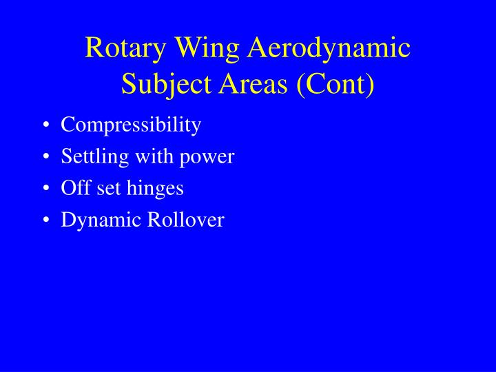 Rotary Wing Aerodynamic Subject Areas (Cont)