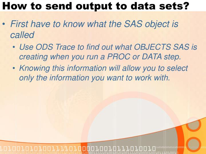 How to send output to data sets?