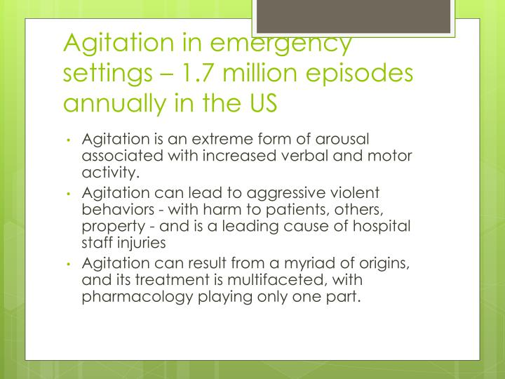 Agitation in emergency settings – 1.7 million episodes annually in the US