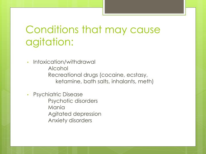 Conditions that may cause agitation: