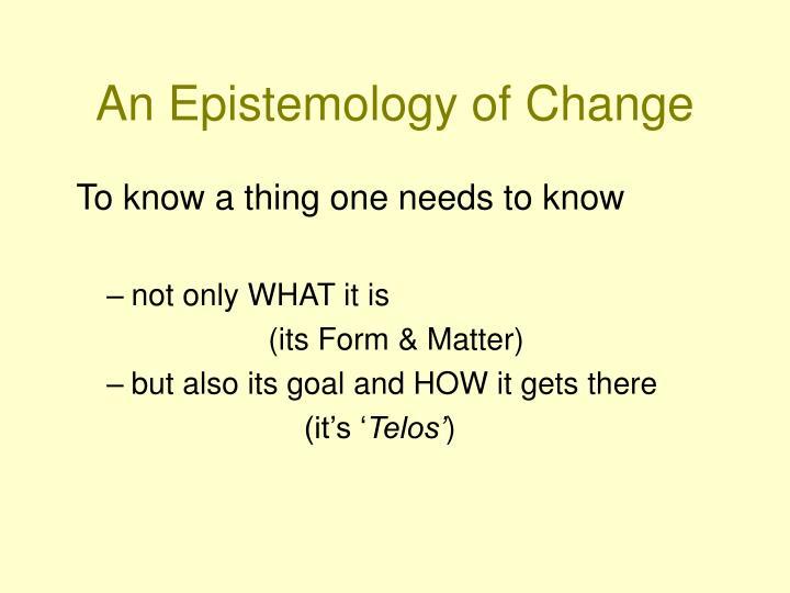 An Epistemology of Change