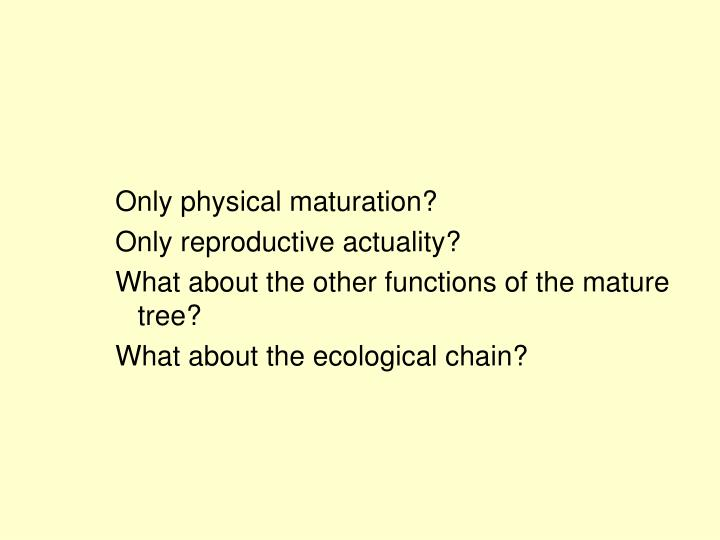 Only physical maturation?