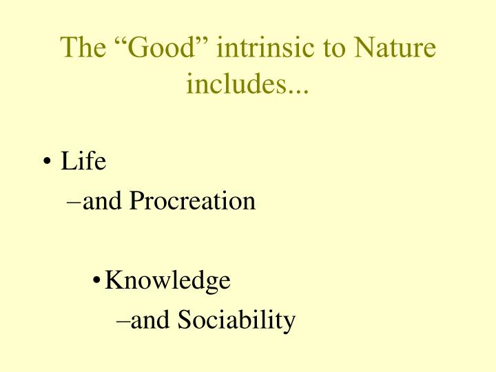 """The """"Good"""" intrinsic to Nature includes..."""