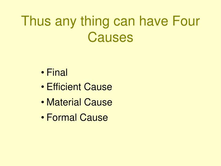 Thus any thing can have Four Causes