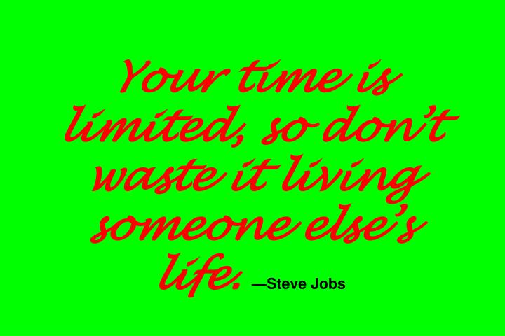 Your time is limited, so don't waste it living someone else's