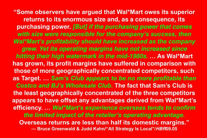 """Some observers have argued that Wal*Mart owes its superior returns to its enormous size and, as a consequence, its purchasing power."