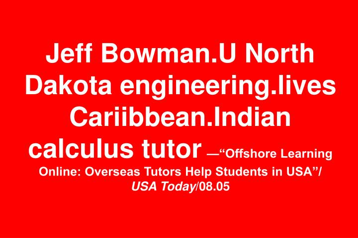 Jeff Bowman.U North Dakota engineering.lives Cariibbean.Indian calculus tutor
