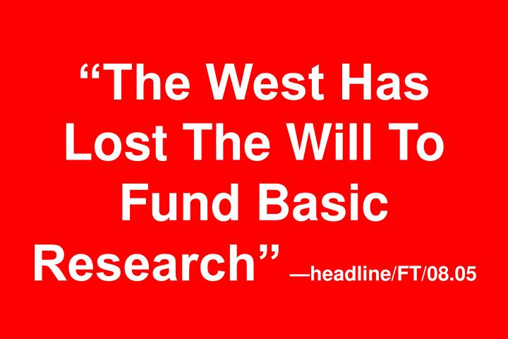 """The West Has Lost The Will To Fund Basic Research"""