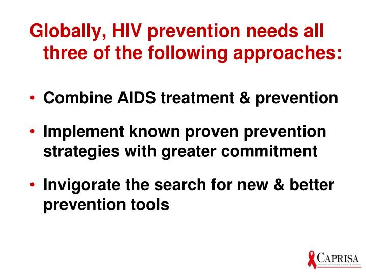 Globally, HIV prevention needs all three of the following approaches: