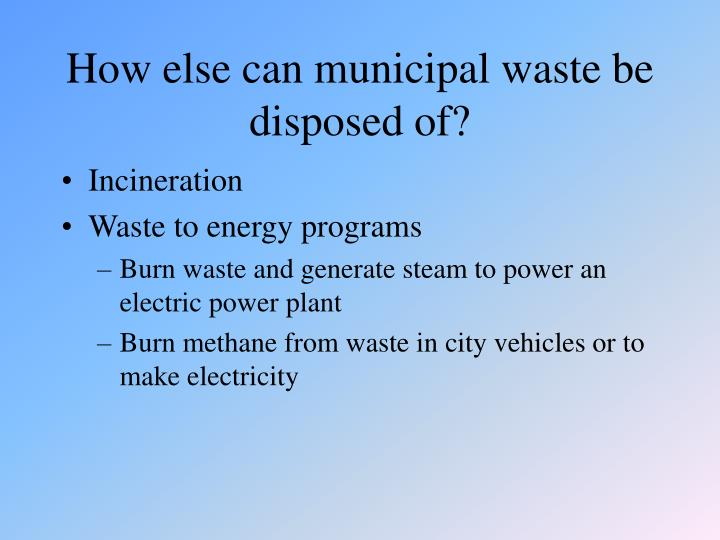 How else can municipal waste be disposed of?