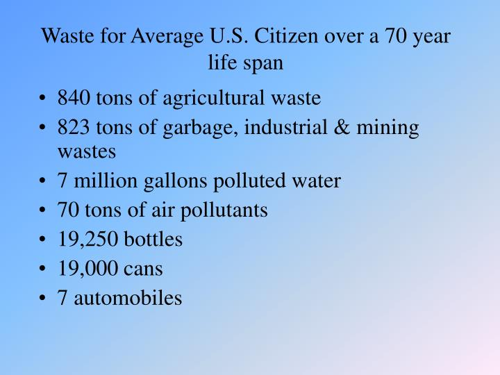 Waste for average u s citizen over a 70 year life span
