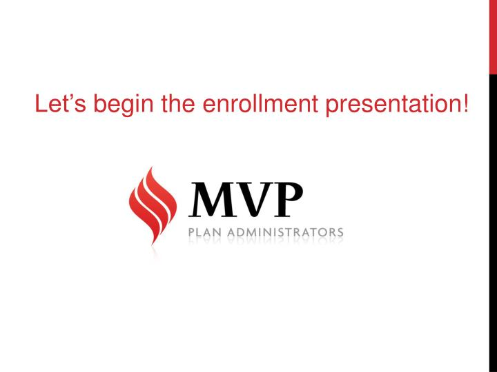 Let's begin the enrollment presentation!
