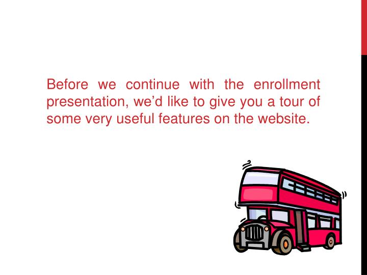 Before we continue with the enrollment presentation, we'd like to give you a tour of some very useful features on the website.