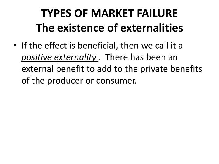 Types of market failure the existence of externalities1