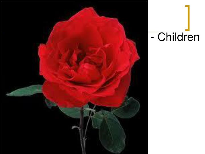 - Children