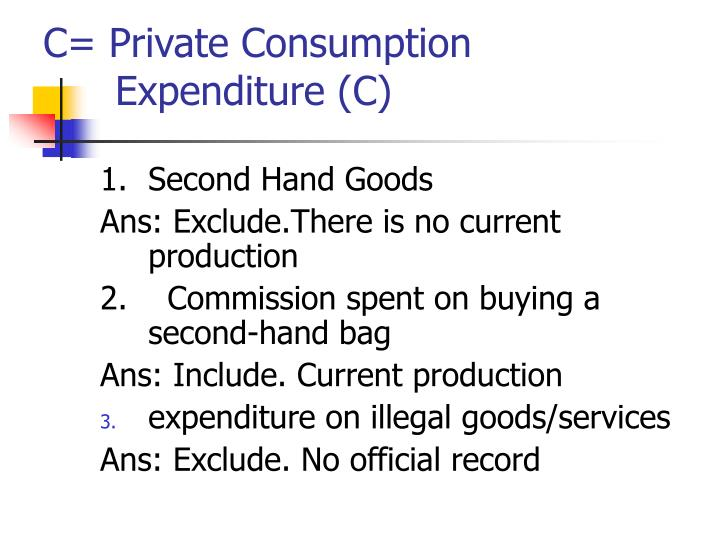 C= Private Consumption 	Expenditure (C)