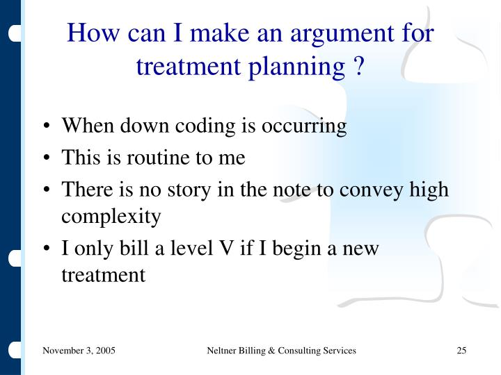 How can I make an argument for treatment planning ?