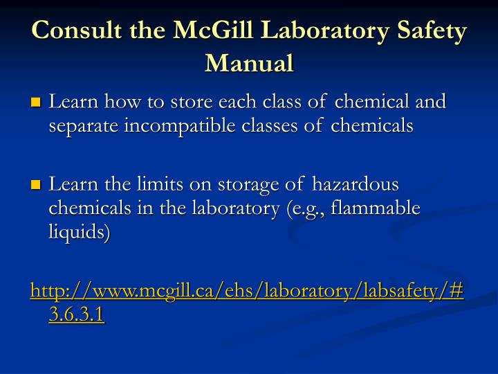 Consult the McGill Laboratory Safety Manual
