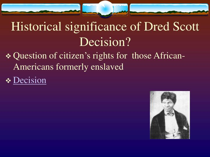 dred scott v sandford essay Dred scott was a slave in missouri from 1833 to 1843, he resided in illinois (a free state) and in the louisiana territory dred scott v sandford.