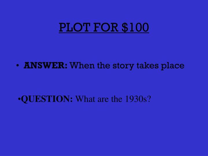 PLOT FOR $100