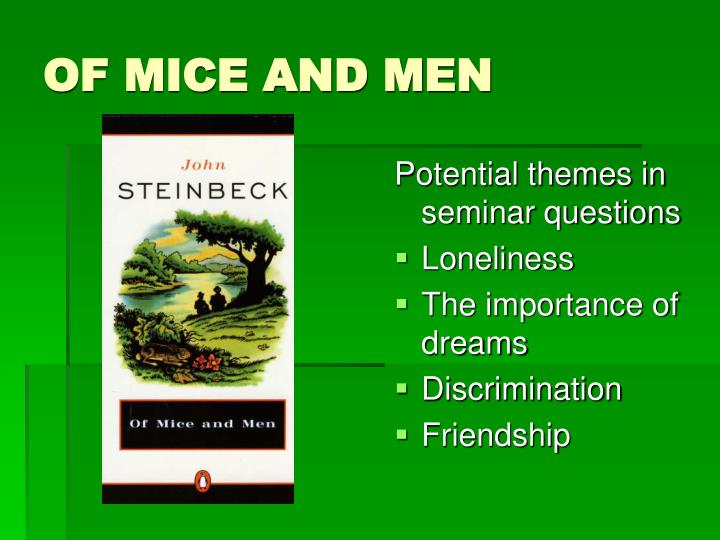 the theme of loneliness in of mice men essay Of mice and men is a skillful novel, which deals with the theme of `outsiders', that is, individuals who do not fit into the mainstream of society the novel.