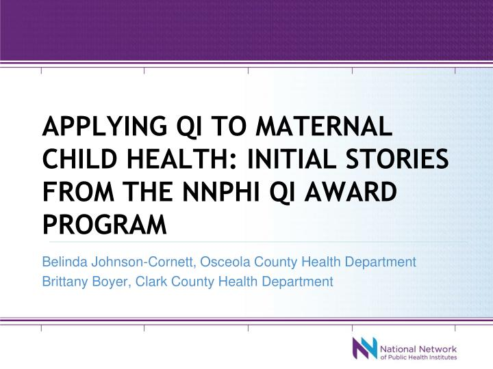 Applying qi to maternal child health initial stories from the nnphi qi award program