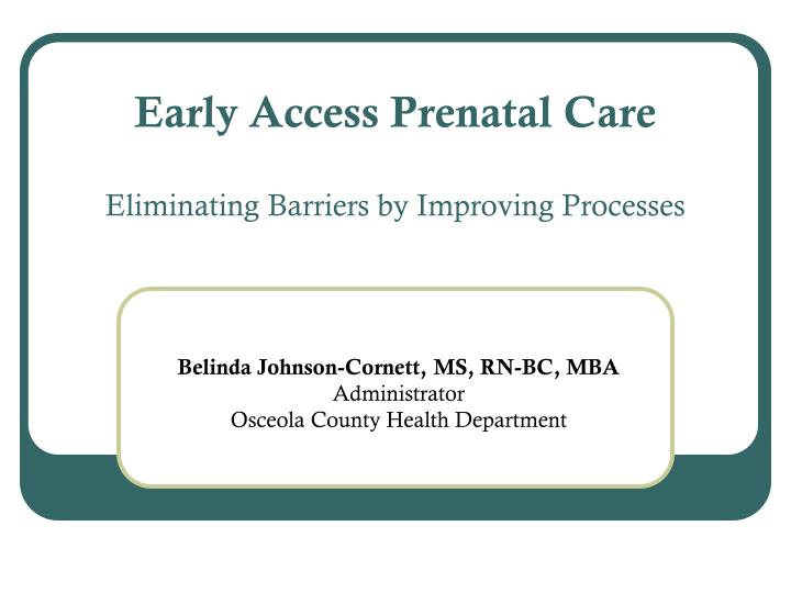 Early access prenatal care eliminating barriers by improving processes