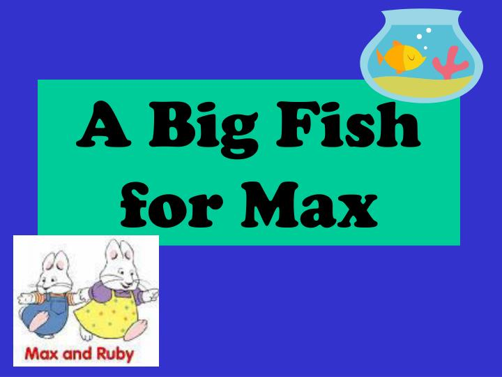 A Big Fish for Max