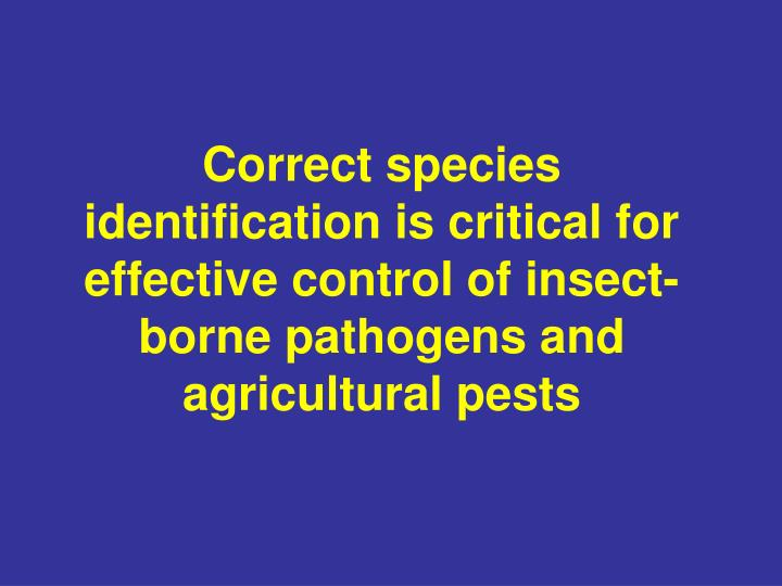 Correct species identification is critical for