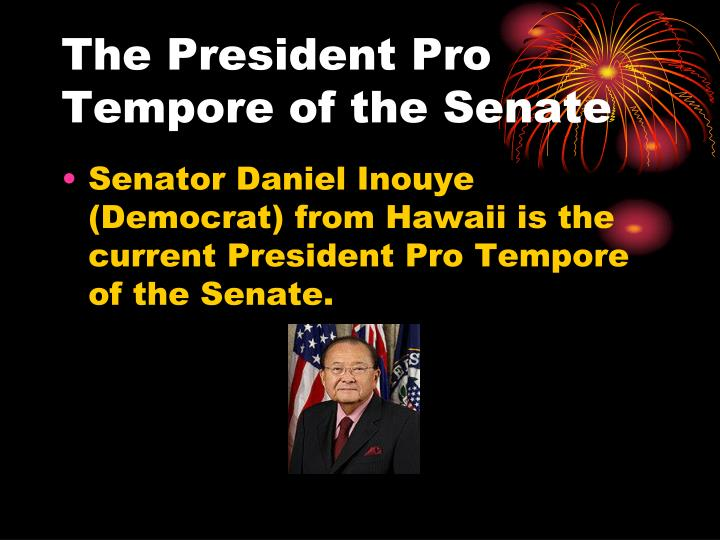The President Pro Tempore of the Senate