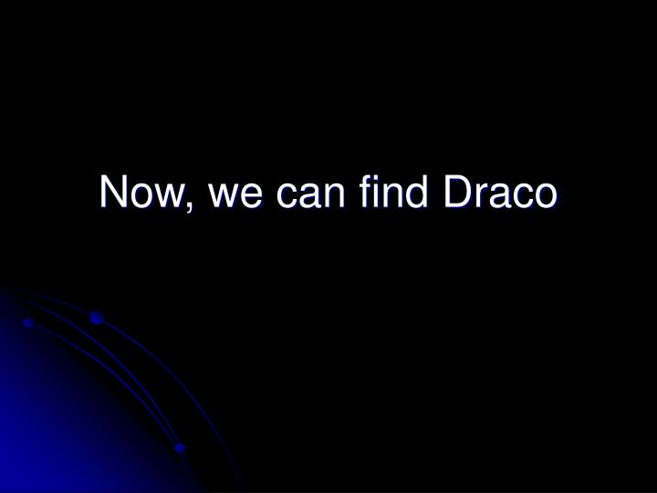 Now, we can find Draco