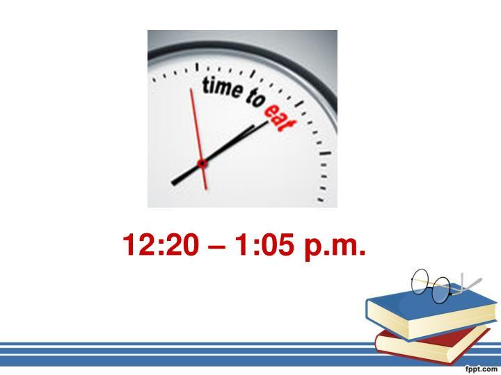 12:20 – 1:05 p.m.