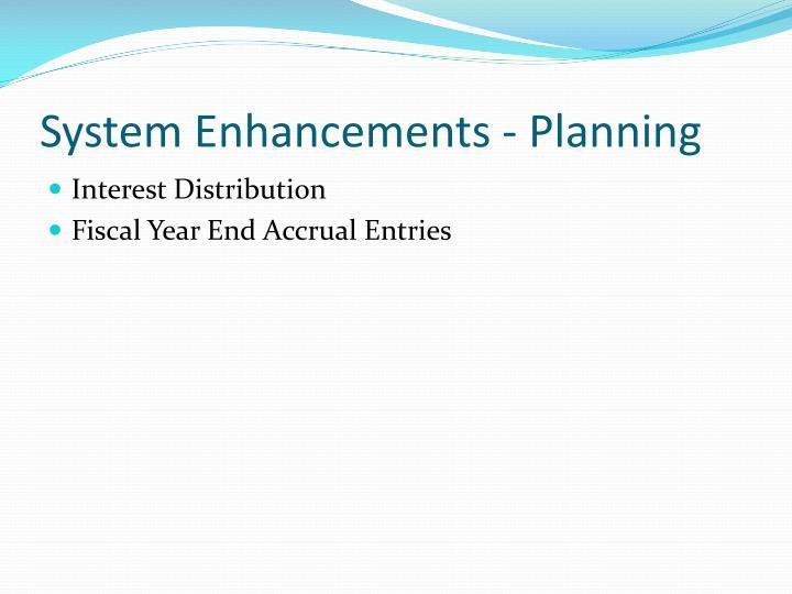 System Enhancements - Planning