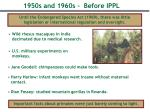 1950s and 1960s before ippl