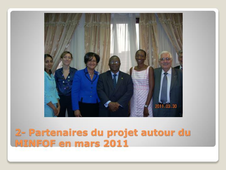 2- Partenaires du projet autour du MINFOF en mars 2011
