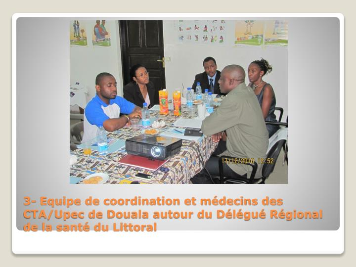 3- Equipe de coordination et médecins des CTA/Upec de Douala autour du Délégué Régional de la santé du Littoral