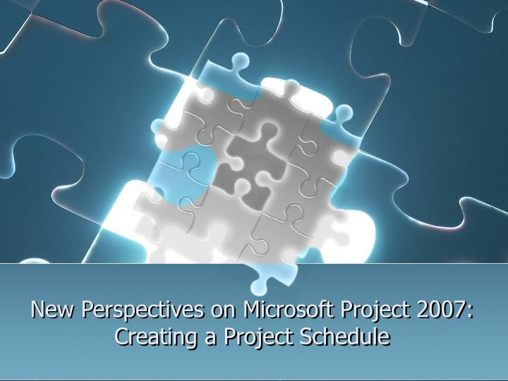 New perspectives on microsoft project 2007 creating a project schedule