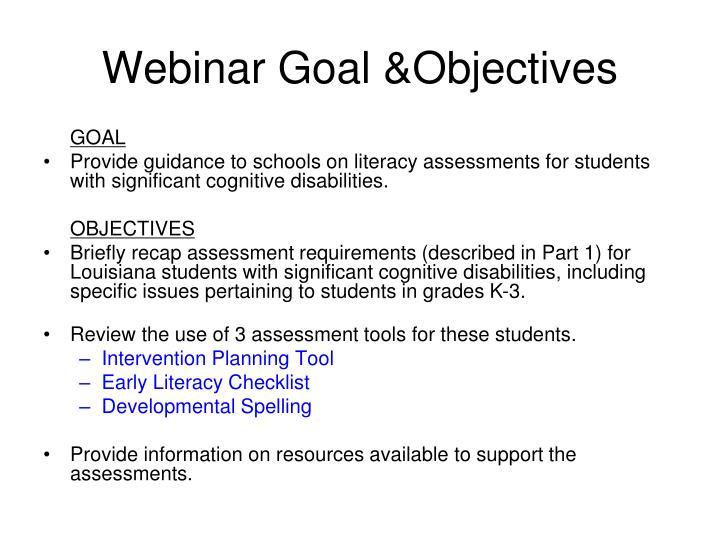 Webinar Goal &Objectives