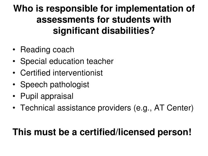 Who is responsible for implementation of assessments for students with significant disabilities?