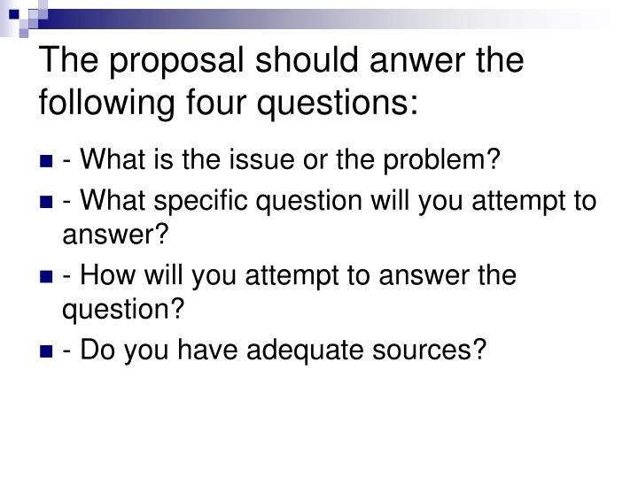 The proposal should anwer the following four questions: